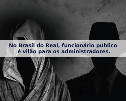 No Brasil do Real, funcionário público é vilão para os administradores.